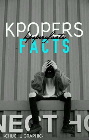 KPOPERS FACTS by xrnnnnnjung-