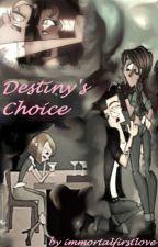 Destiny's choice by immortalfirstlove