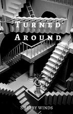 Turned Around by ShelbyWinds