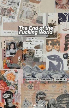 The End of the Fucking World ☠︎ Lashton (on hold) by fakestlukestan