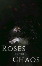 Roses in the Chaos par LydiaLuminiaEH