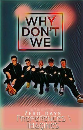 Why Don't We Preferences/Imagines [Requests OPEN] by Zero_Days