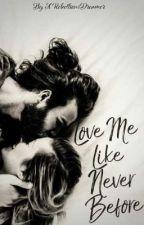 Love me like never before(√) by A_rebelliousdreamer
