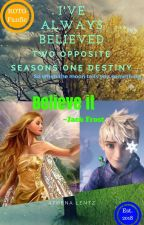 I've Always Believed: Two Opposite Seasons One Destiny [COMPLETED ✔️] by AthenaLentz