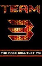 The Rage Gauntlet PT. 1 (Team 3 Series Part 1) by imanihso