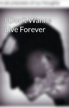 I Don't Wanna Live Forever by DeafReader