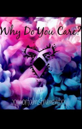 Why Do You CareMortal Instruments by ShadowhunterNovak