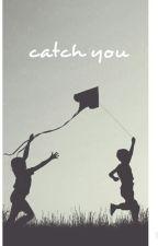 Catch You by gogoding
