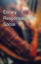 Ética y Responsabilidad Social. by Filododo