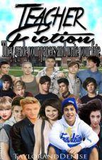 Teacher Fiction (An Every Fanfic) by taylorbirdmusic