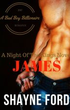 JAMES, A Bad Boy Billionaire Romance (NIGHT OF THE KINGS SERIES Book 1) by ShayneFord