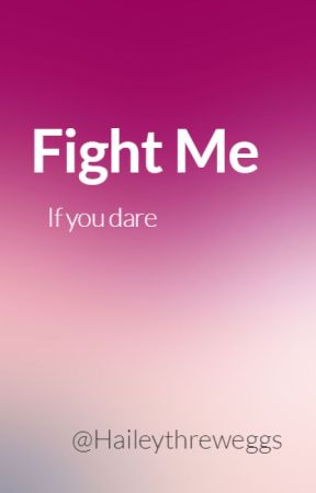 Fight Me-If you dare by baddconnor