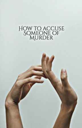 HOW TO ACCUSE SOMEONE OF MURDER ☆ ORGINAL by -accioclary