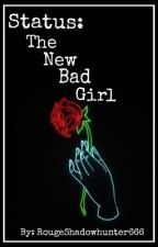 Status: The New Bad Girl by RougeShadowhunter666