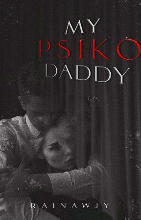 My Psiko Daddy [END] by Rainawjy