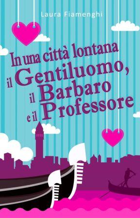 In una città lontana: il Gentiluomo, il Barbaro e il Professore by LibreriaRosa