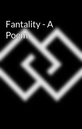 Fantality - A Poem by TheEggDog