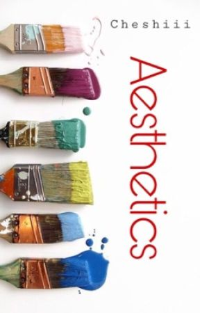 Aesthetics by Cheshiii