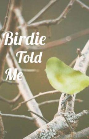 Birdie Told Me by essorant
