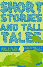 Short Stories and Tall Tales by Rowan_Grey
