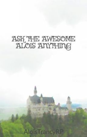 ASK THE AWESOME ALOIS ANYTHING by AloisTrancyRP