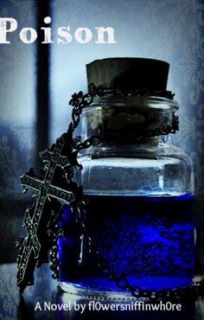 Poison by fl0wersniffinwh0re