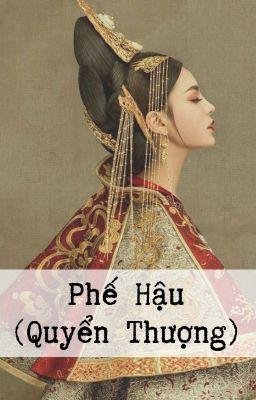 [BHTT - Hoàn] Phế Hậu (Quyển Thượng)  - Minh Dã
