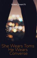 She Wears Toms, He Wears Converse by Broken_Dream76