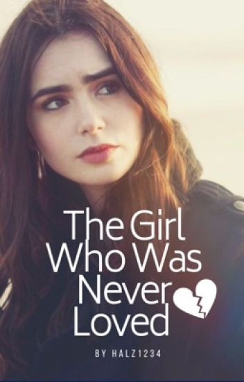The Girl Who Was Never Loved