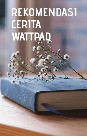 REKOMENDASI CERITA WATTPAD  by Merr_cy