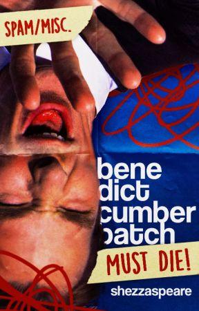 Benedict Cumberbatch Must Die ➳ Spam/Misc. by shezzaspeare