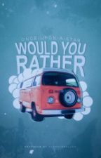 Would You Rather by once-upon-a-star