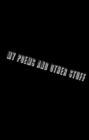 My Poems and Other Stuff by uriejunkiiee