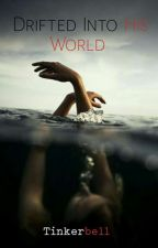 Book 1: Drifted Into His World [Completed]  (Drifters Series 1) ni Tinkerbellxxxx