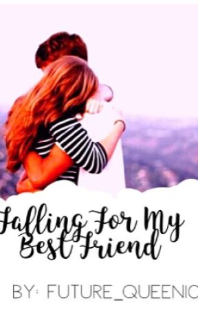 Falling for my Best Friend by FUTURE_QUEEN101