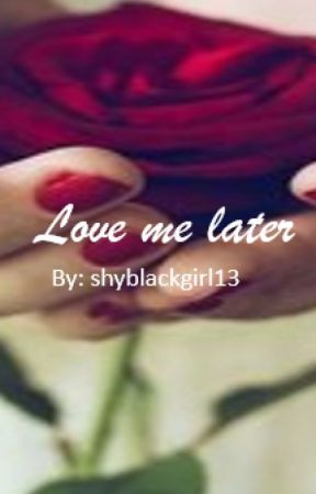 Love me Later by shyblackgirl13