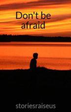 Don't be afraid by storiesraiseus