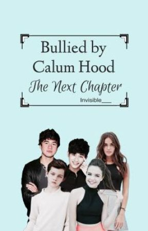 Bullied by Calum Hood: The Next Chapter by Invisible___