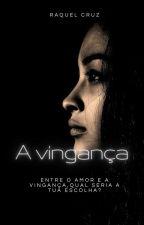 A Vingança by RaquelCruz27