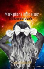 Markiplier's little sister(crankgameplays fanfic) by Luna_Shadow28