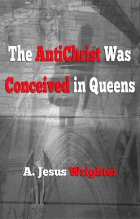 The AntiChrist Was Conceived in Queens by AJesusWrighter