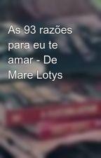 As 93 razões para eu te amar - De Mare Lotys by andressa2413