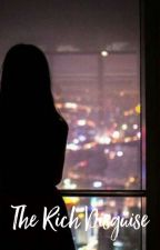 The Rich Disguise[Complete ✔][editing] by 3eautifuLy