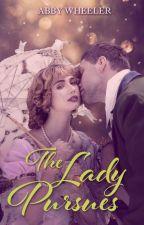 The Lady Pursues by AbbyWheelerRomance