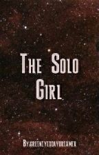 The Solo Girl - A Star Wars Story  by greeneyeddaydreamer