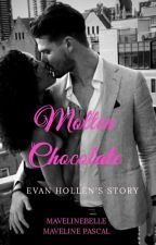 Molten Chocolate (The Hollens Book 2) ✔️ by MavelineBelle