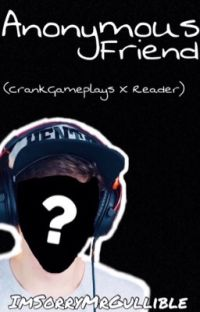 Anonymous Friend(CrankGameplays X Reader)  cover