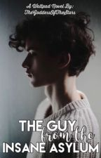 The Guy from the Insane Asylum by TheGoddessOfTheStars