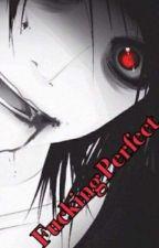 Fucking Perfect (Jeff the killer x Reader) by Luna_Starlight666