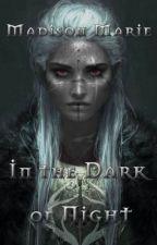 In the Dark of Night by Madie__Marie